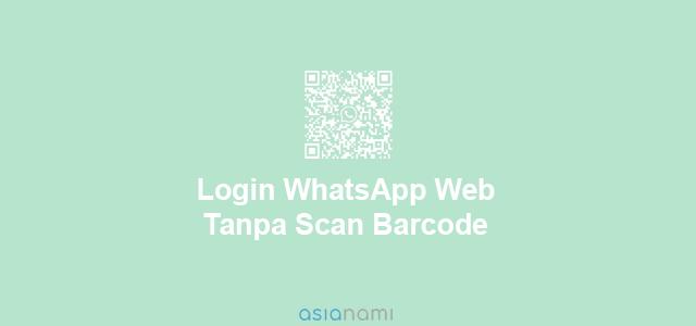 login whatsapp web tanpa barcode