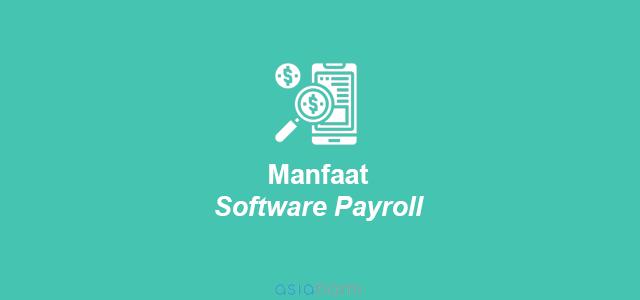 Manfaat Software Payroll